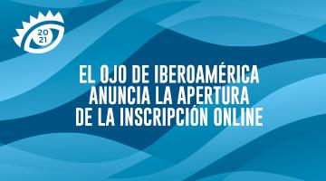 El Ojo de Iberoamérica anuncia la apertura de la Inscripción 2021